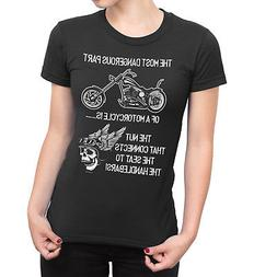 THE MOST DANGEROUS PART OF A MOTORCYCLE IS Ladies Funny Moto